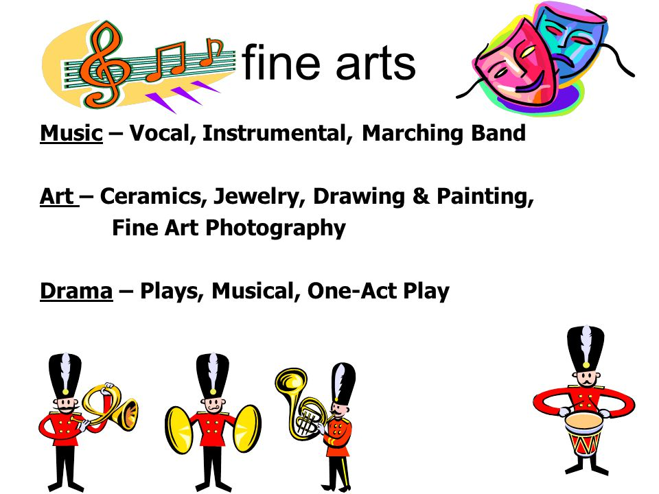 fine arts Music – Vocal, Instrumental, Marching Band