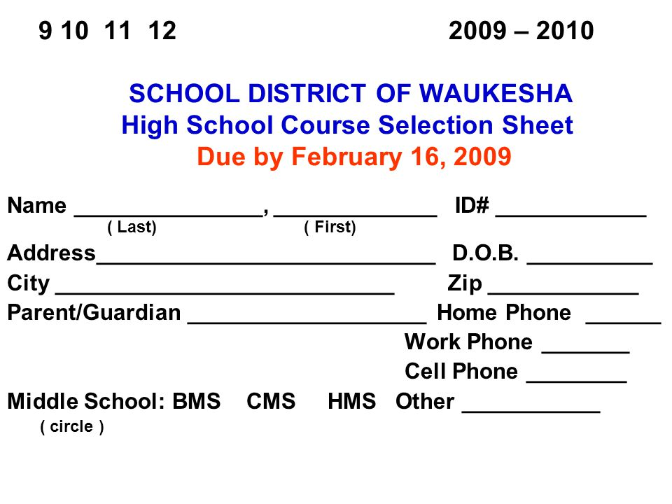 9 10 11 12 2009 – 2010 SCHOOL DISTRICT OF WAUKESHA High School Course Selection Sheet Due by February 16, 2009