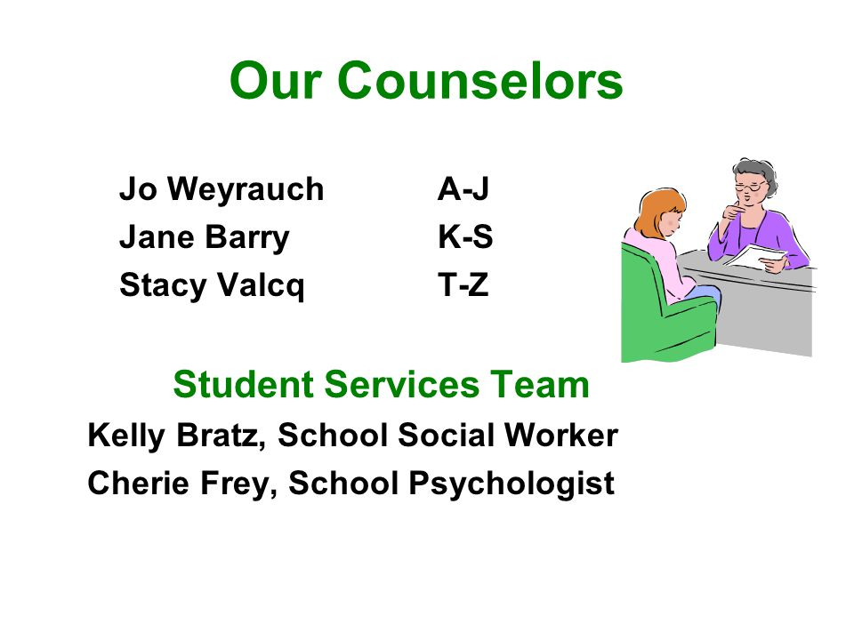 Our Counselors Jo Weyrauch A-J Jane Barry K-S Stacy Valcq T-Z
