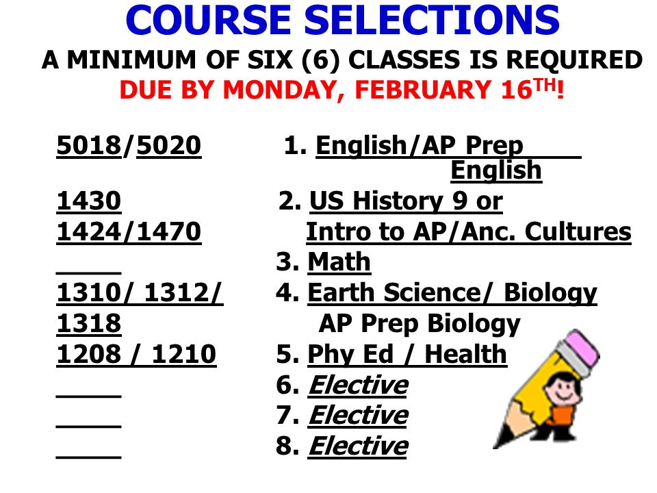 COURSE SELECTIONS A MINIMUM OF SIX (6) CLASSES IS REQUIRED DUE BY MONDAY, FEBRUARY 16TH!
