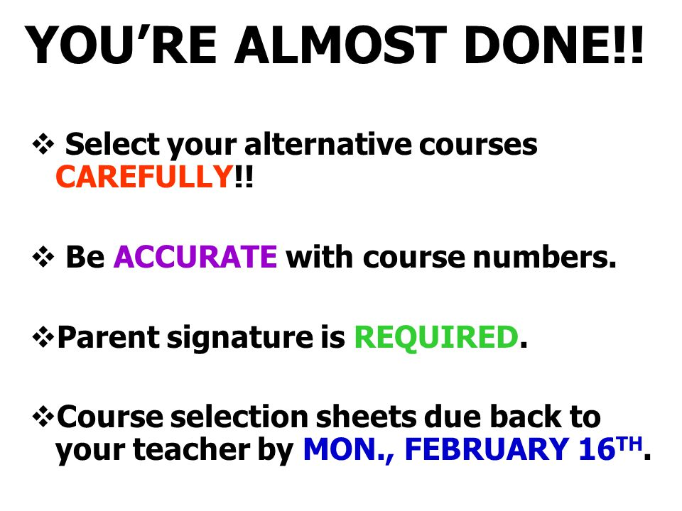 YOU'RE ALMOST DONE!! Select your alternative courses CAREFULLY!!