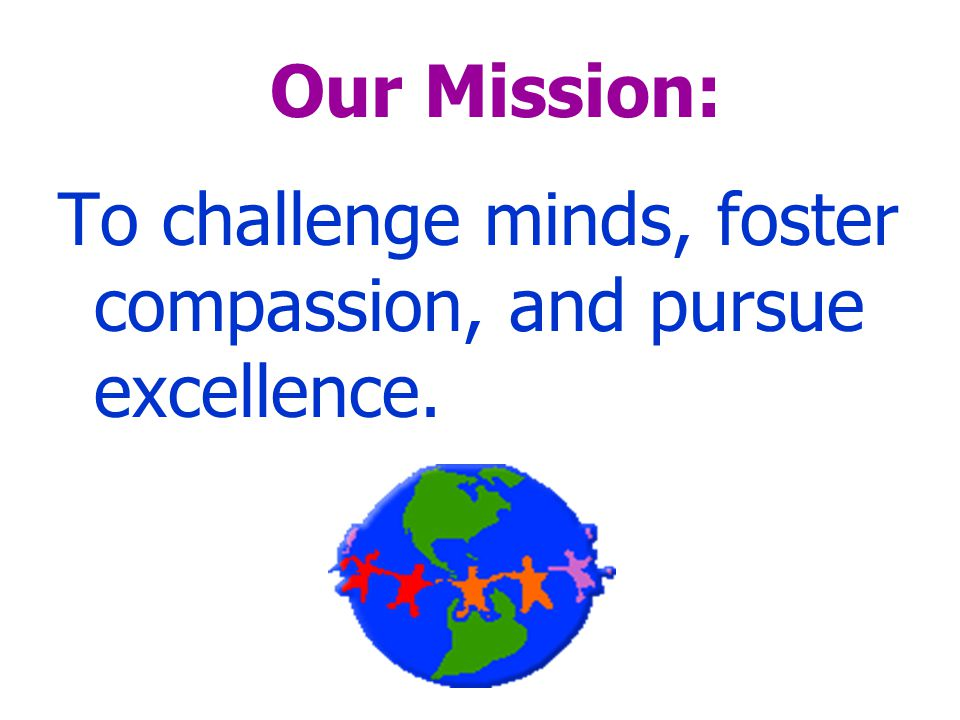 Our Mission: To challenge minds, foster compassion, and pursue excellence.