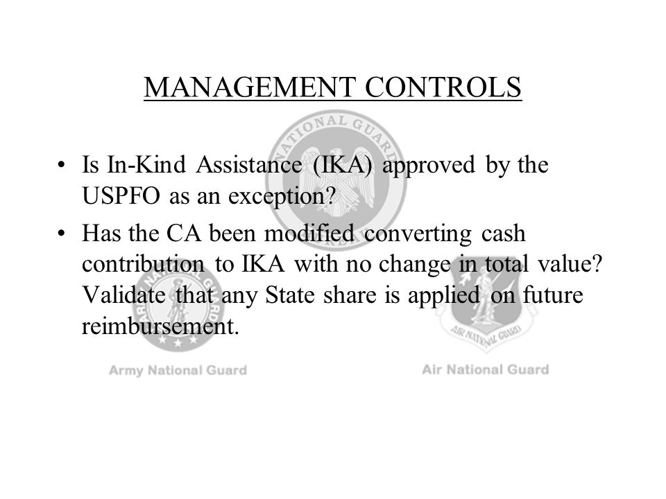MANAGEMENT CONTROLS Is In-Kind Assistance (IKA) approved by the USPFO as an exception