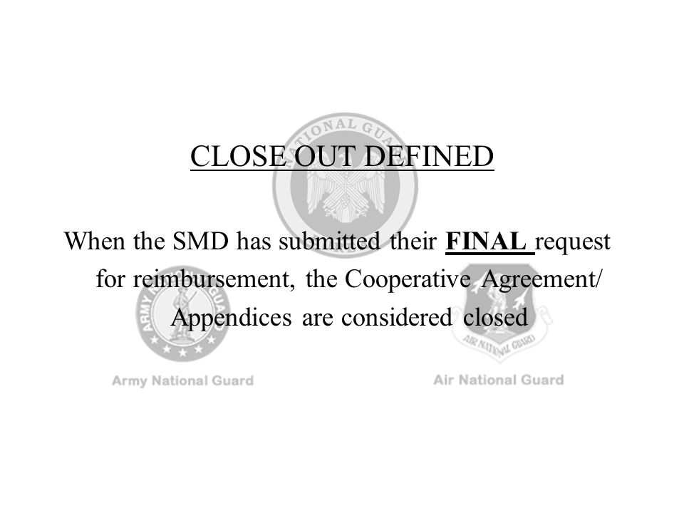 CLOSE OUT DEFINED When the SMD has submitted their FINAL request