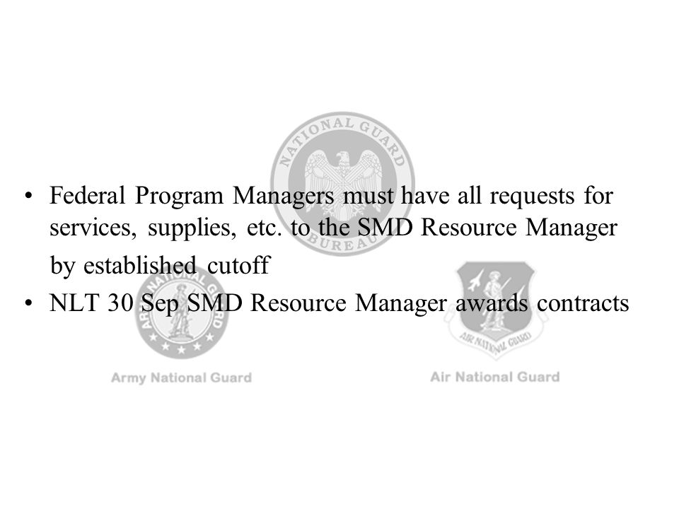 Federal Program Managers must have all requests for services, supplies, etc. to the SMD Resource Manager