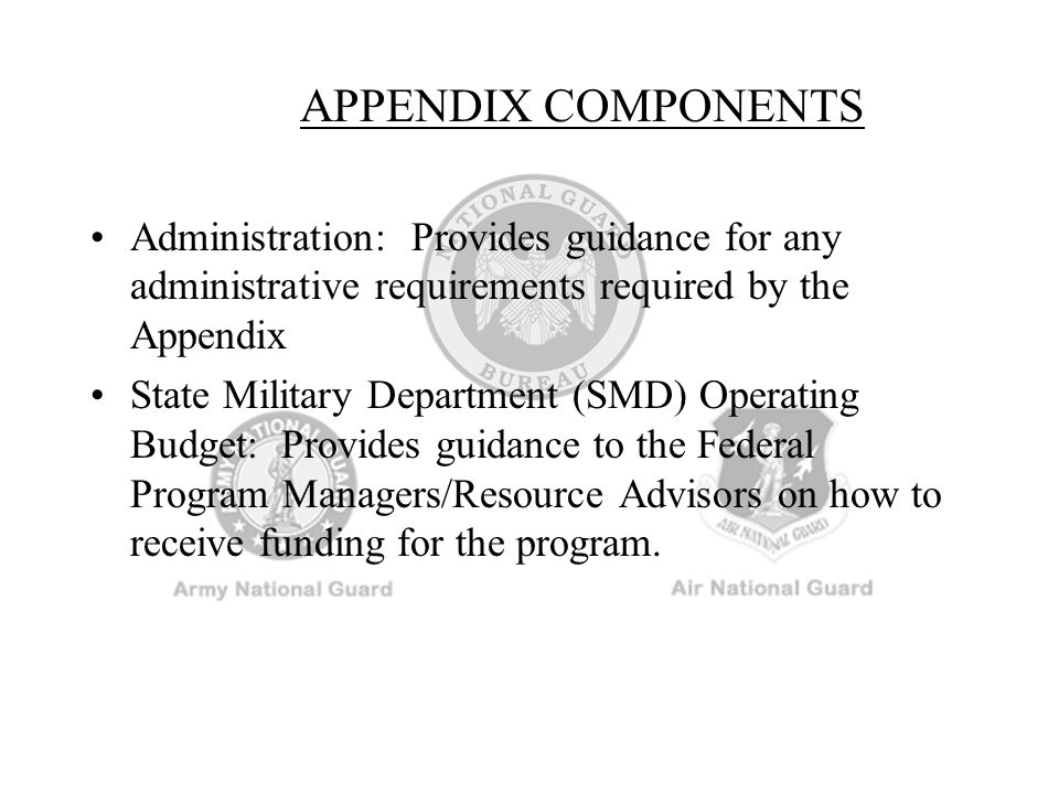 APPENDIX COMPONENTS Administration: Provides guidance for any administrative requirements required by the Appendix.