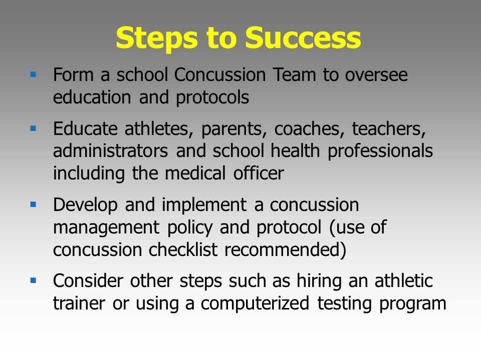 Steps to Success Form a school Concussion Team to oversee education and protocols.