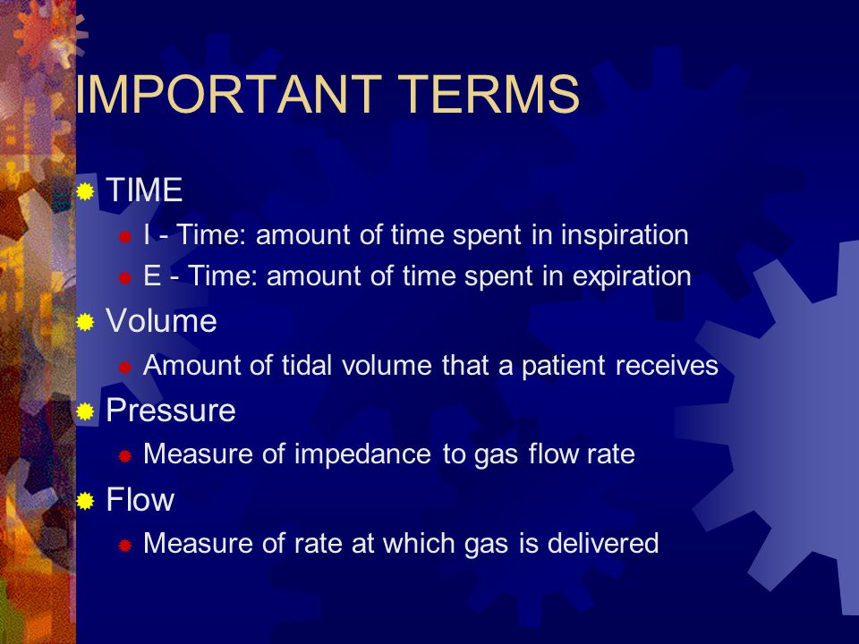 IMPORTANT TERMS TIME Volume Pressure Flow