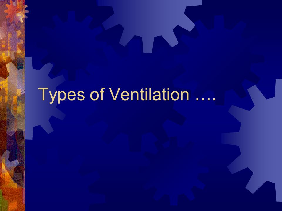 Types of Ventilation ….