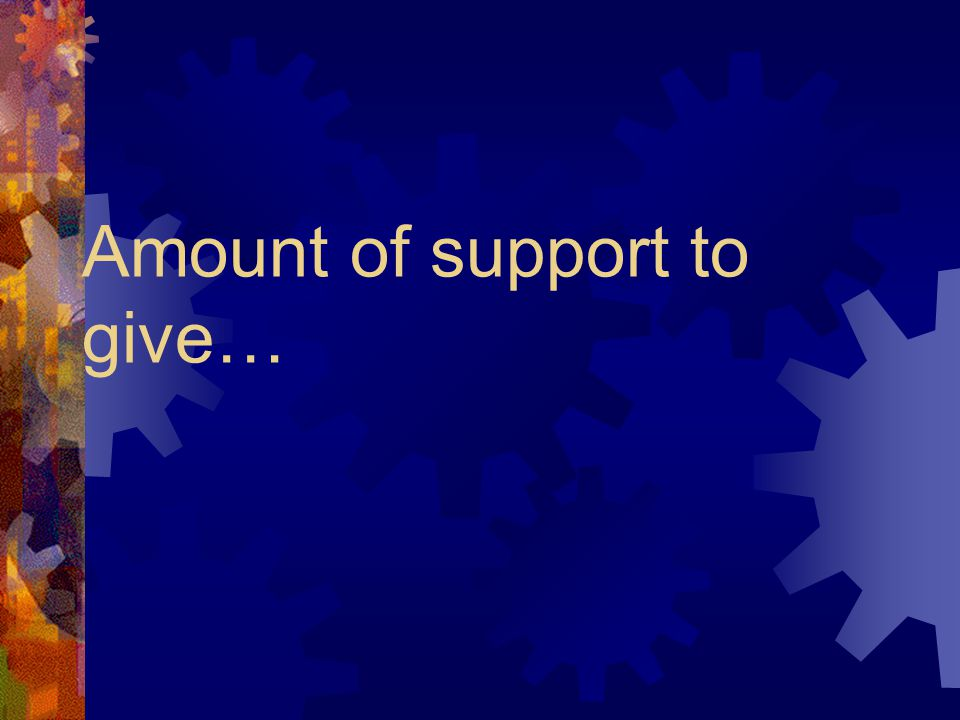 Amount of support to give…