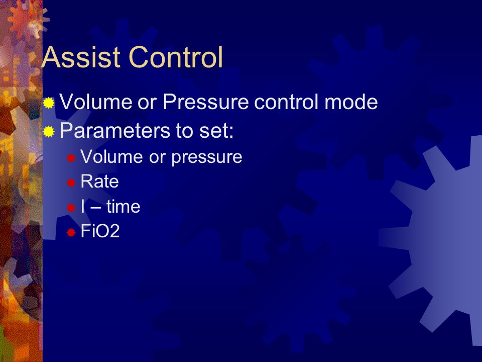 Assist Control Volume or Pressure control mode Parameters to set: