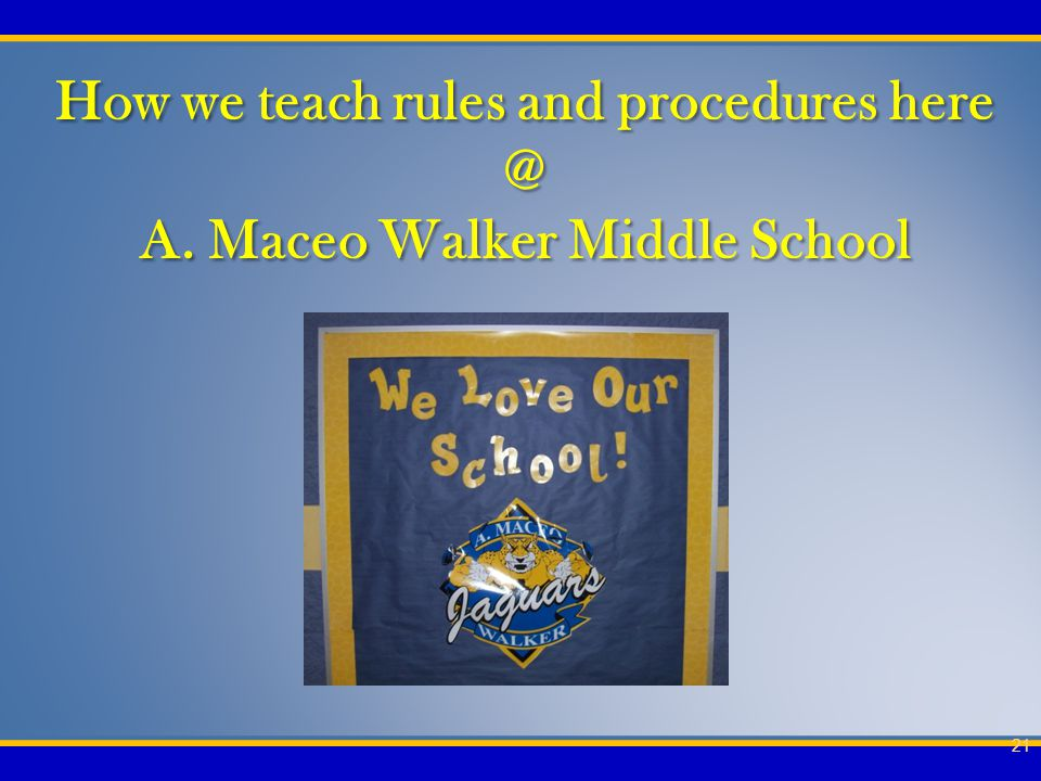 How we teach rules and procedures here @ A. Maceo Walker Middle School