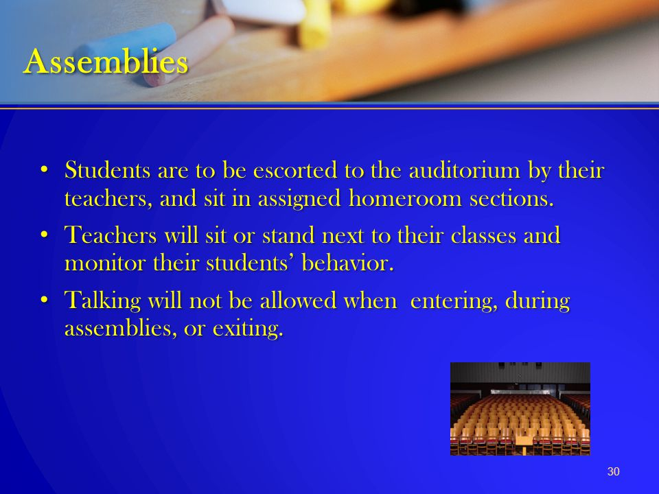 Assemblies Students are to be escorted to the auditorium by their teachers, and sit in assigned homeroom sections.