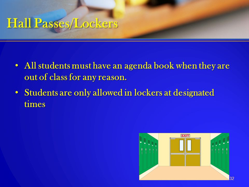 Hall Passes/Lockers All students must have an agenda book when they are out of class for any reason.