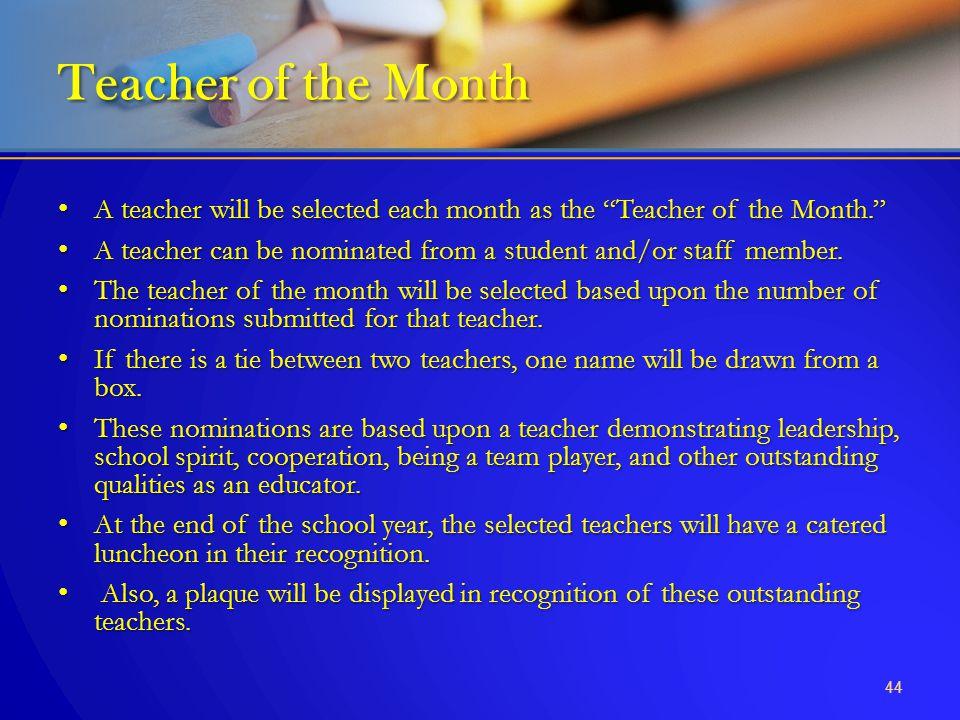 Teacher of the Month A teacher will be selected each month as the Teacher of the Month.