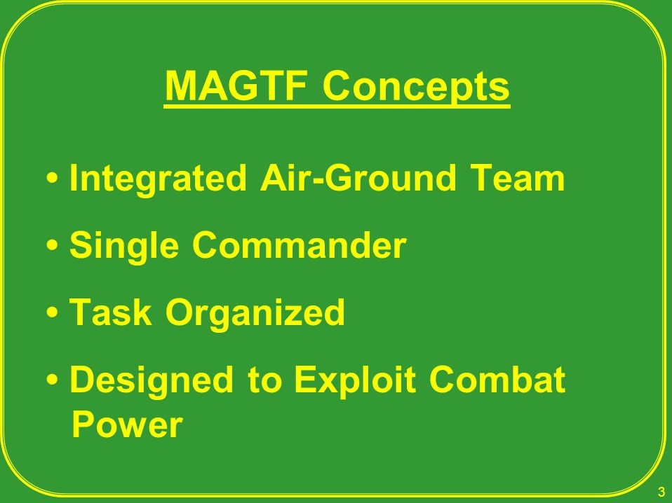 MAGTF Concepts • Integrated Air-Ground Team • Single Commander