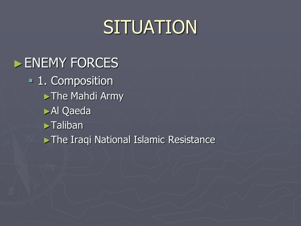 SITUATION ENEMY FORCES 1. Composition The Mahdi Army Al Qaeda Taliban