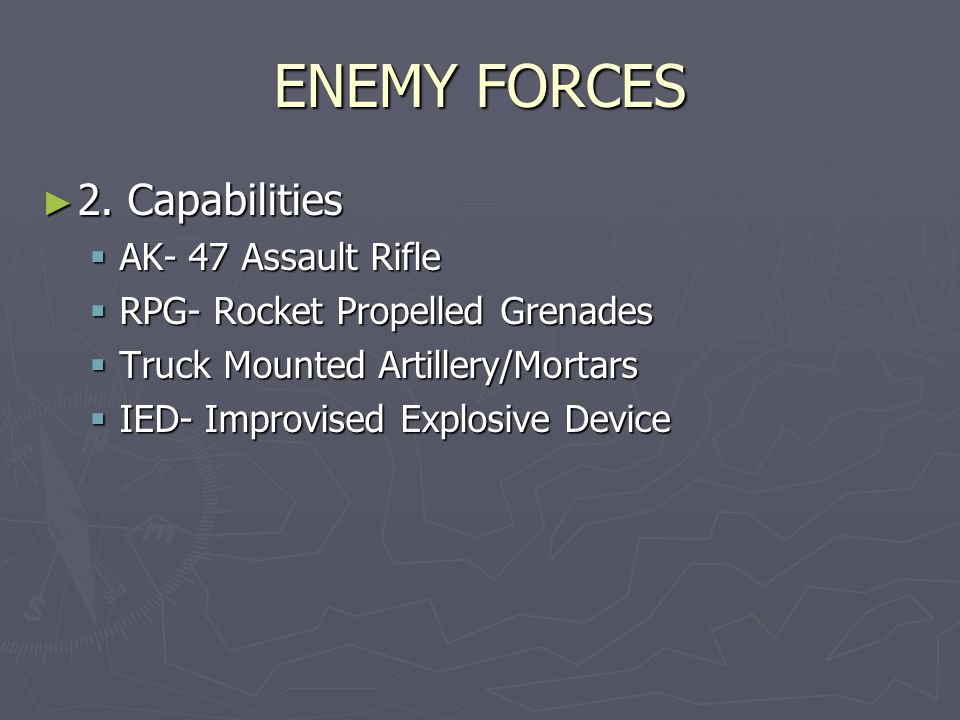 ENEMY FORCES 2. Capabilities AK- 47 Assault Rifle
