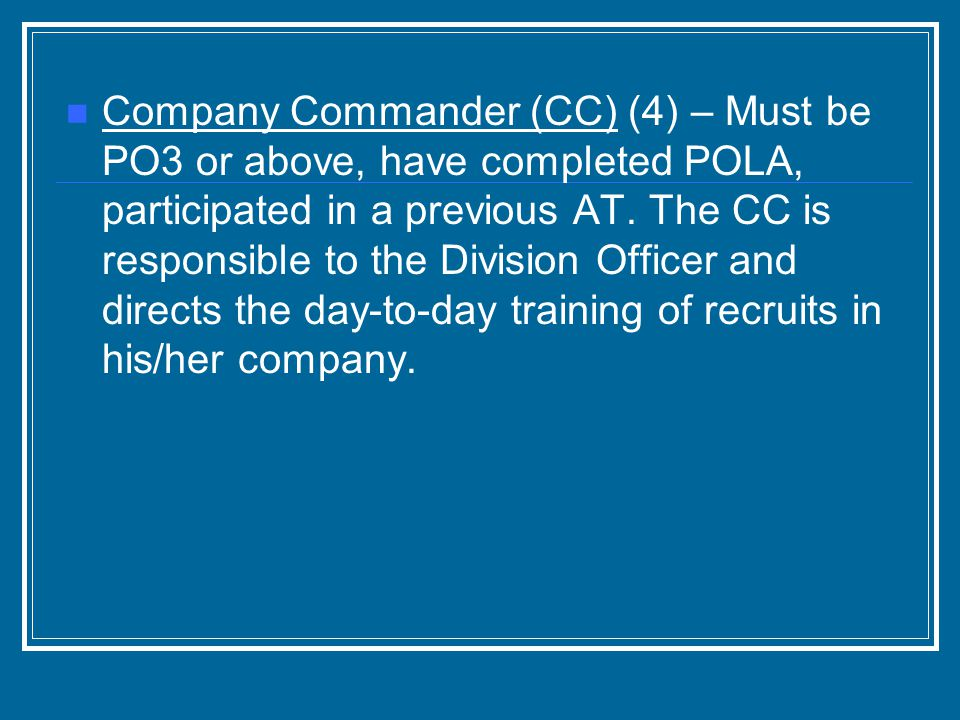 Company Commander (CC) (4) – Must be PO3 or above, have completed POLA, participated in a previous AT.