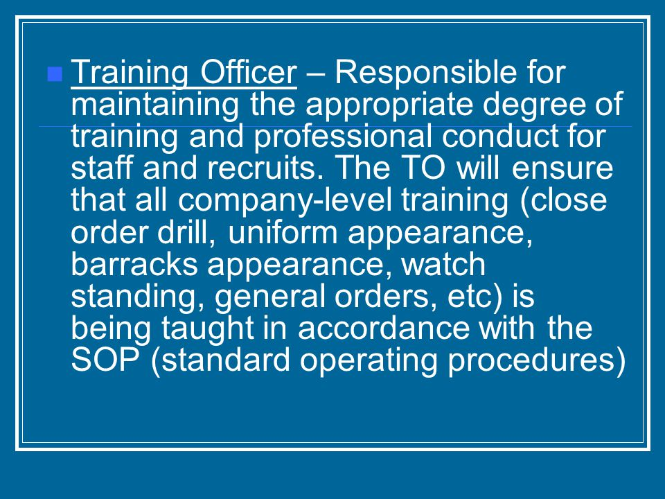 Training Officer – Responsible for maintaining the appropriate degree of training and professional conduct for staff and recruits.
