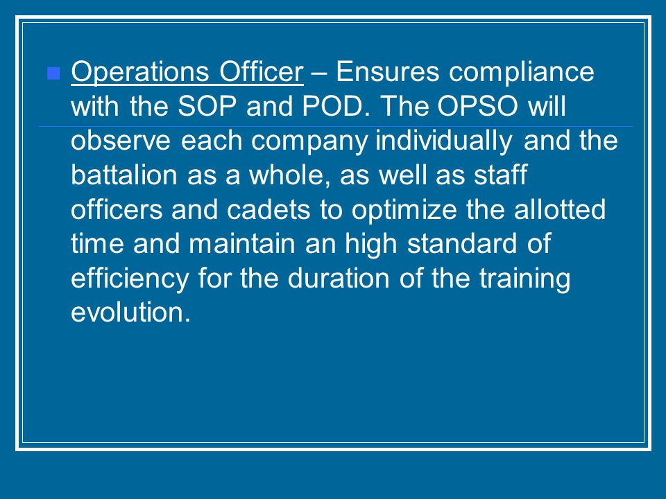 Operations Officer – Ensures compliance with the SOP and POD