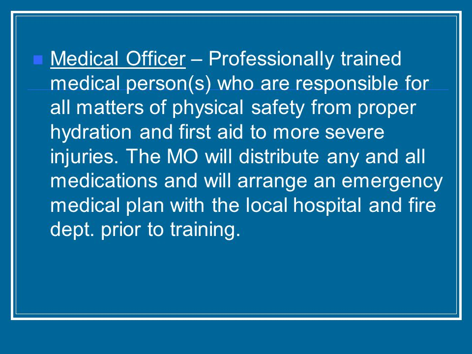 Medical Officer – Professionally trained medical person(s) who are responsible for all matters of physical safety from proper hydration and first aid to more severe injuries.