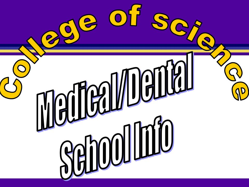 College of science Medical/Dental School Info