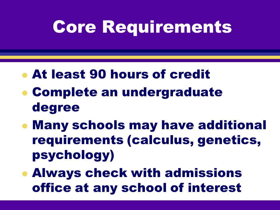 Core Requirements At least 90 hours of credit