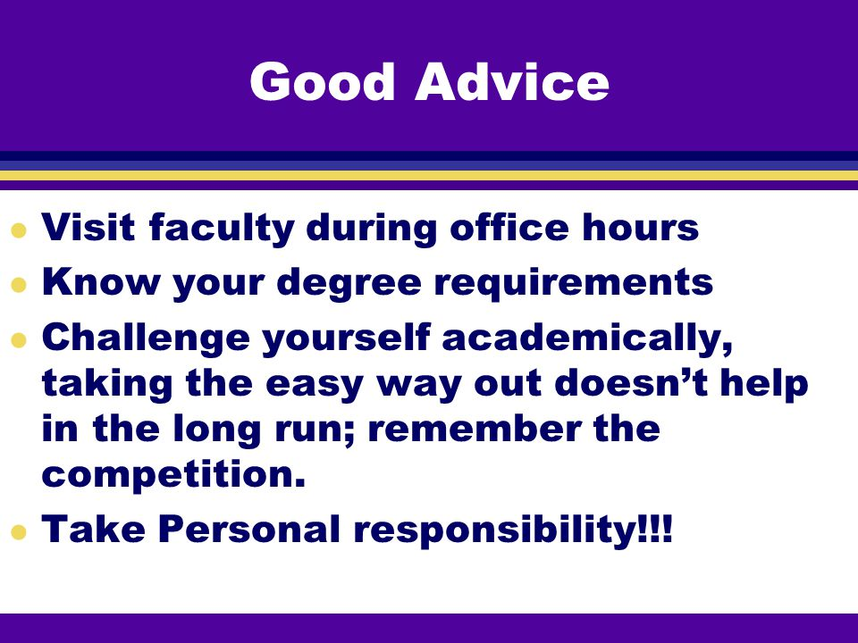 Good Advice Visit faculty during office hours