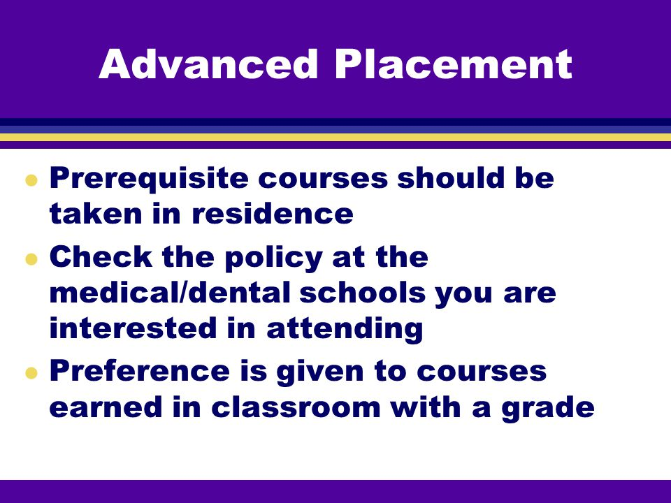 Advanced Placement Prerequisite courses should be taken in residence