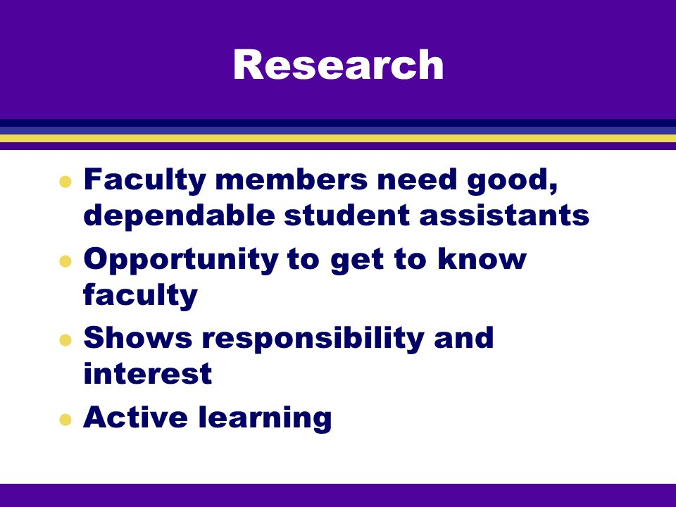 Research Faculty members need good, dependable student assistants