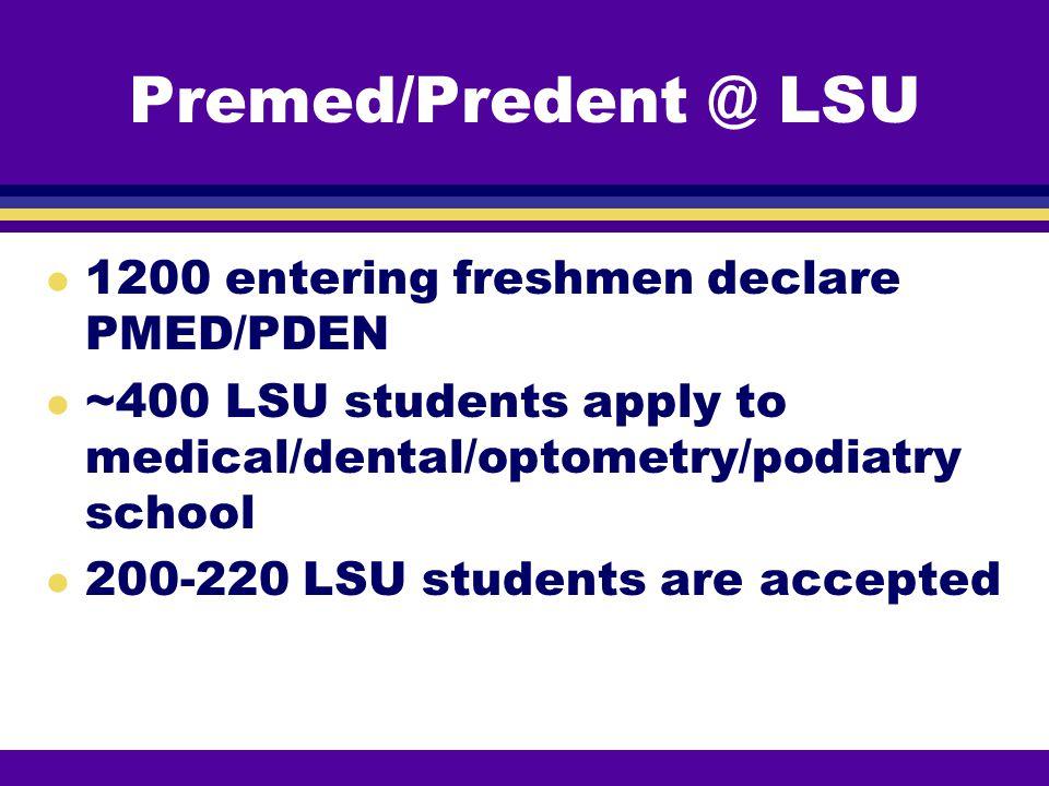 Premed/Predent @ LSU 1200 entering freshmen declare PMED/PDEN