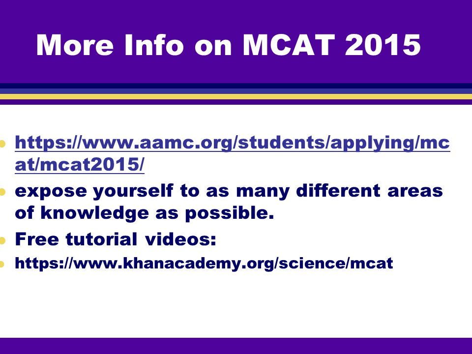 More Info on MCAT 2015 https://www.aamc.org/students/applying/mcat/mcat2015/ expose yourself to as many different areas of knowledge as possible.