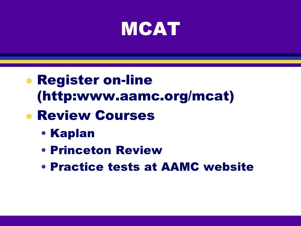 MCAT Register on-line (http:www.aamc.org/mcat) Review Courses Kaplan