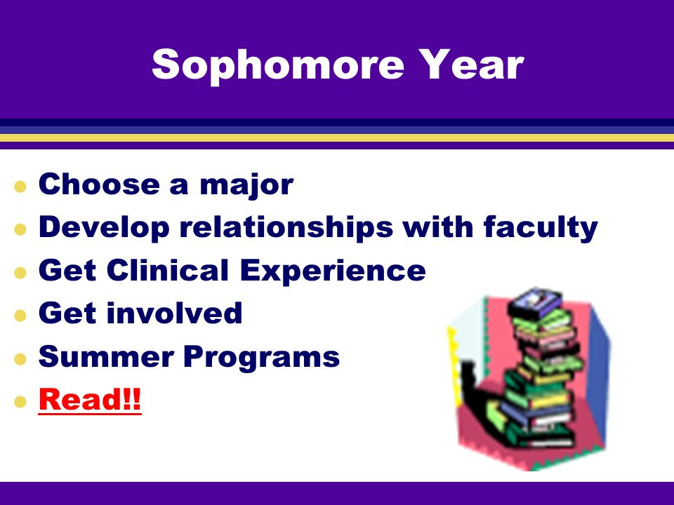 Sophomore Year Choose a major Develop relationships with faculty