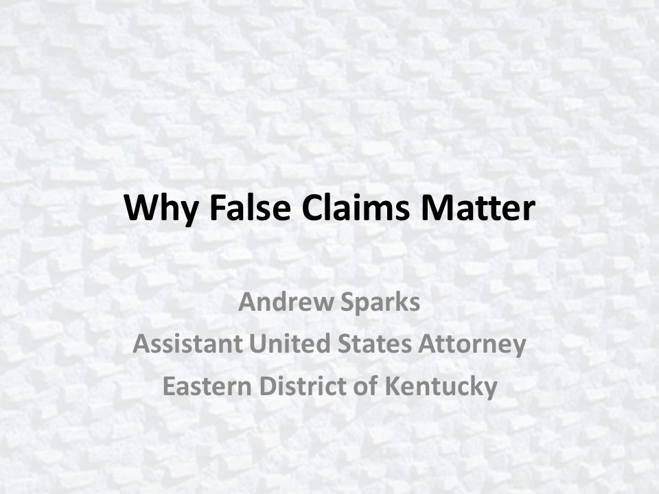 Why False Claims Matter
