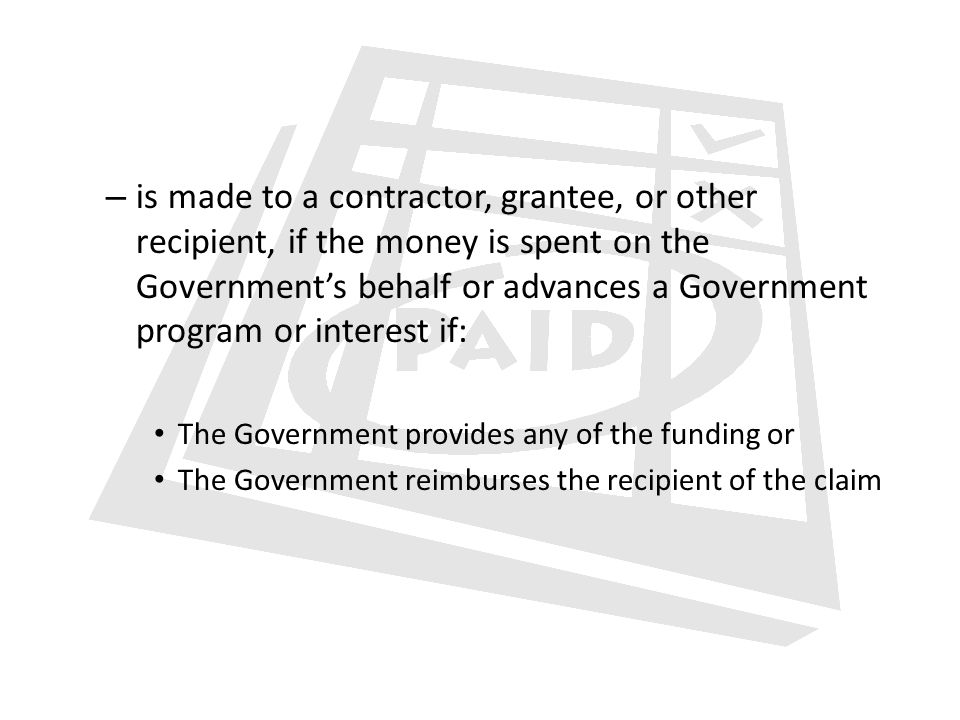 is made to a contractor, grantee, or other recipient, if the money is spent on the Government's behalf or advances a Government program or interest if: