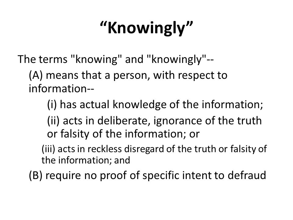 Knowingly The terms knowing and knowingly --