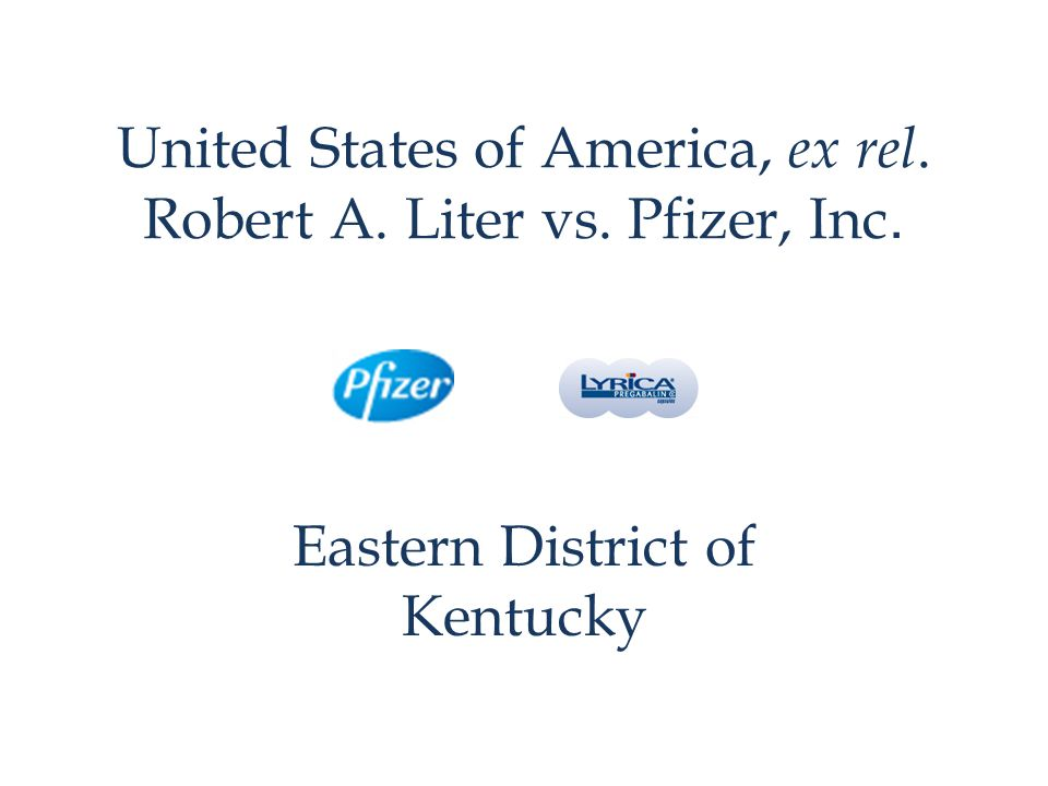 United States of America, ex rel. Robert A. Liter vs. Pfizer, Inc.