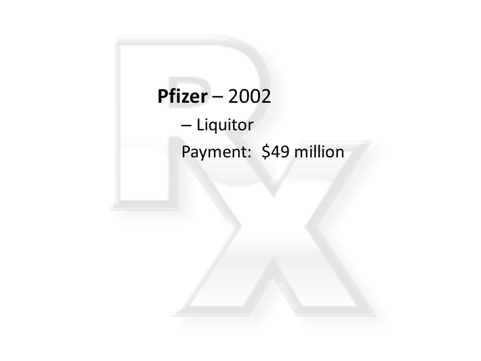 Pfizer – 2002 Liquitor Payment: $49 million