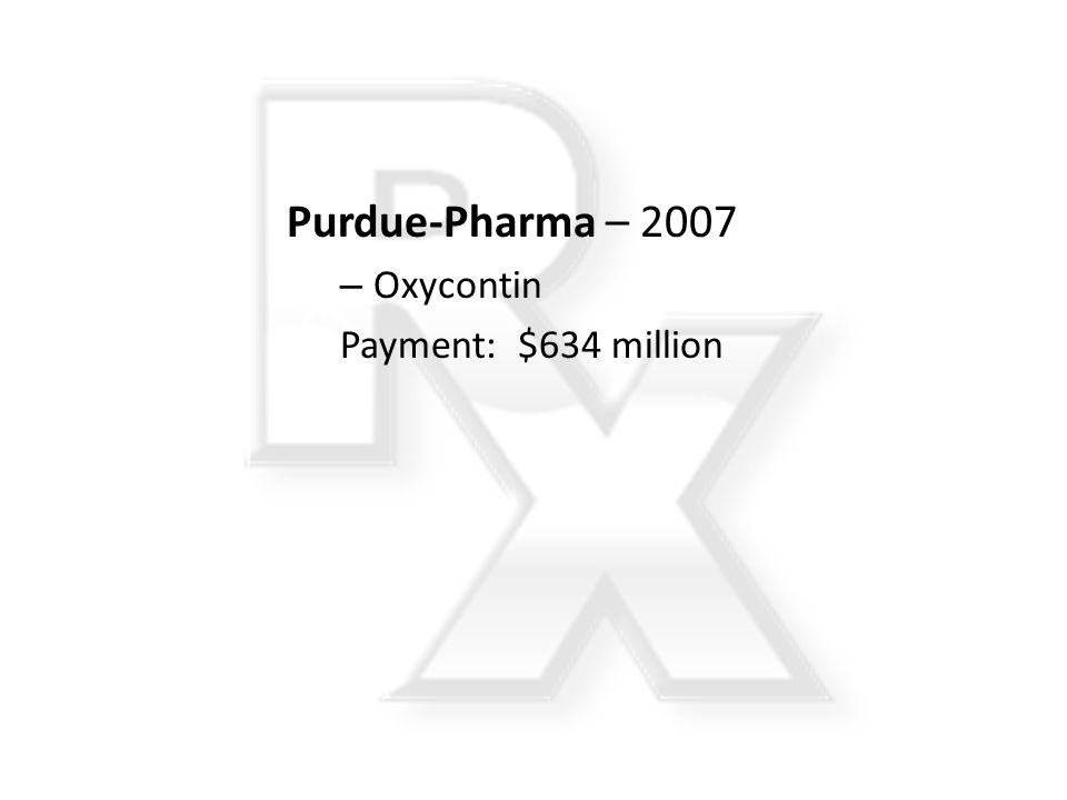 Purdue-Pharma – 2007 Oxycontin Payment: $634 million