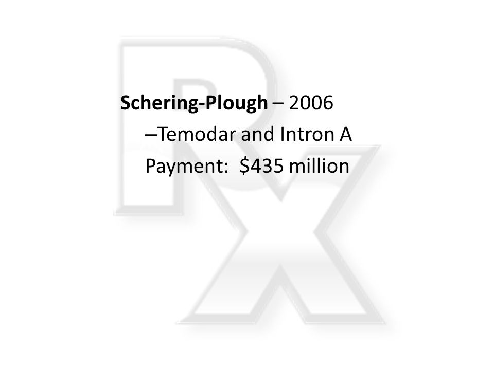 Schering-Plough – 2006 Temodar and Intron A Payment: $435 million