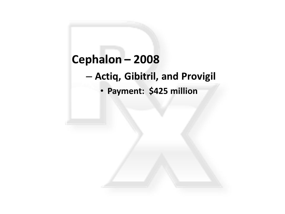 Cephalon – 2008 Actiq, Gibitril, and Provigil Payment: $425 million