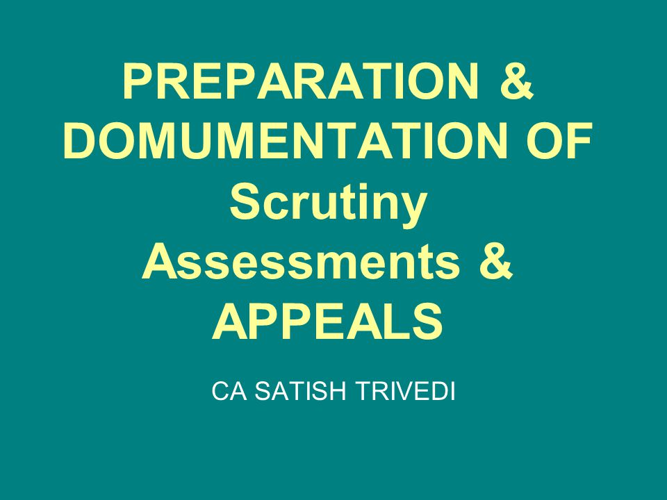 PREPARATION & DOMUMENTATION OF Scrutiny Assessments & APPEALS