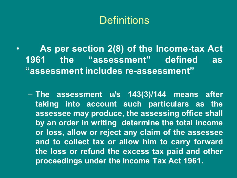 Definitions As per section 2(8) of the Income-tax Act 1961 the assessment defined as assessment includes re-assessment