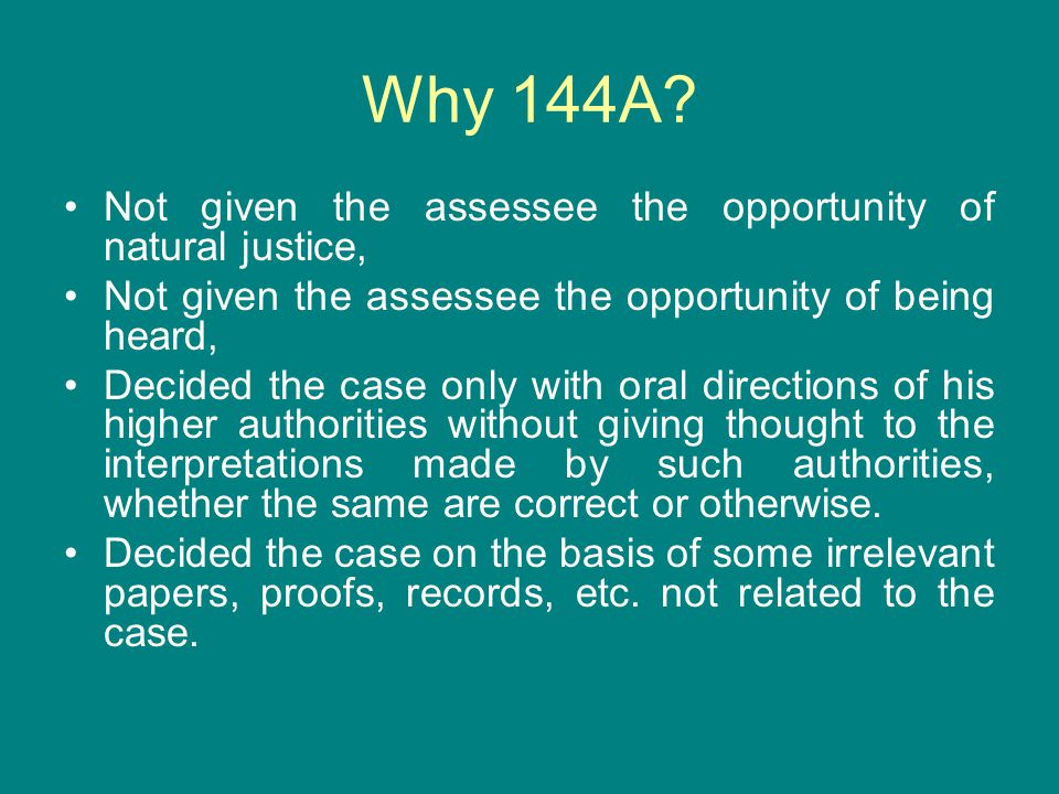 Why 144A Not given the assessee the opportunity of natural justice,