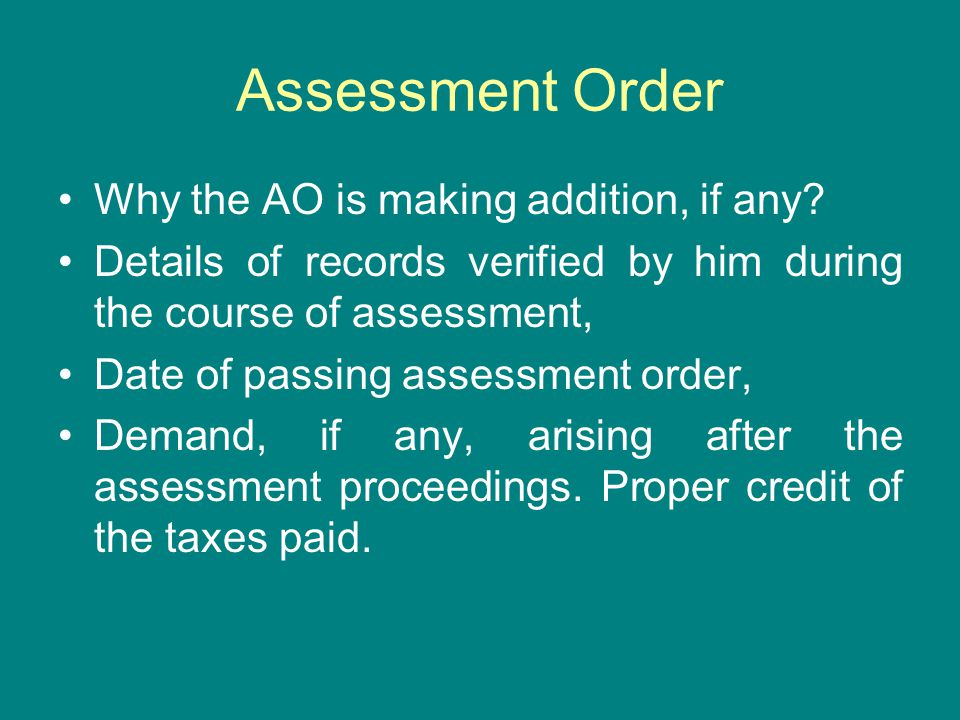 Assessment Order Why the AO is making addition, if any