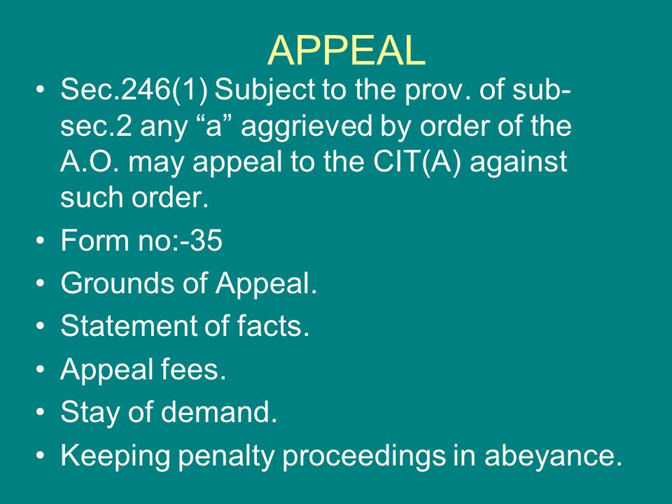 APPEAL Sec.246(1) Subject to the prov. of sub-sec.2 any a aggrieved by order of the A.O. may appeal to the CIT(A) against such order.