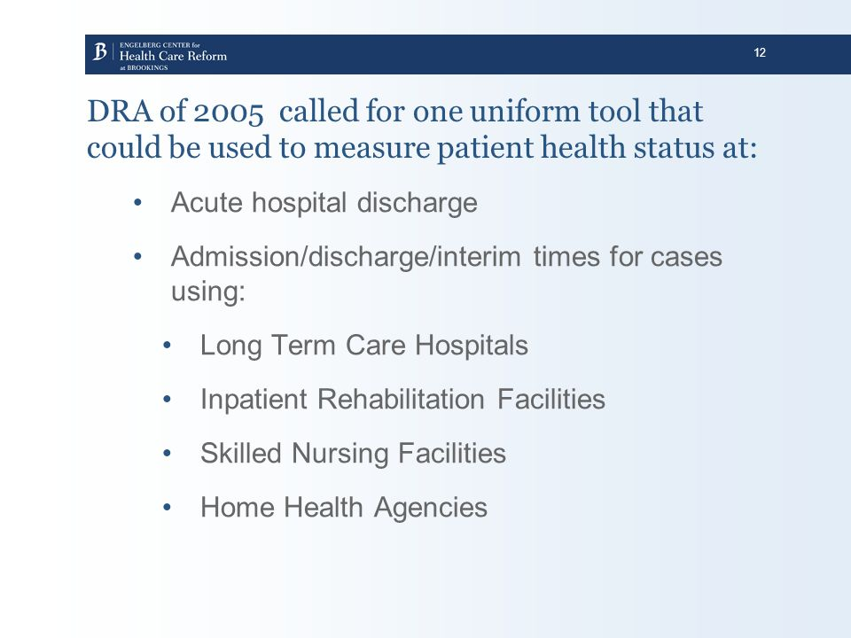 DRA of 2005 called for one uniform tool that could be used to measure patient health status at: