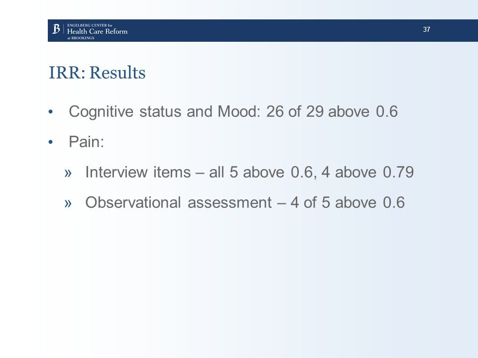IRR: Results Cognitive status and Mood: 26 of 29 above 0.6 Pain: